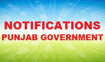 NOTIFICATIONS OF PUNJAB GOVERNMENT — HERE VIEWERS CAN FIND